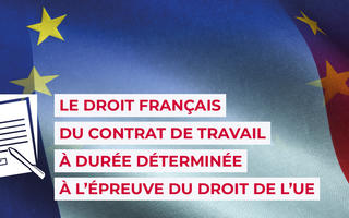 Le droit français du contrat de travail à durée déterminée à l'épreuve de l'UE